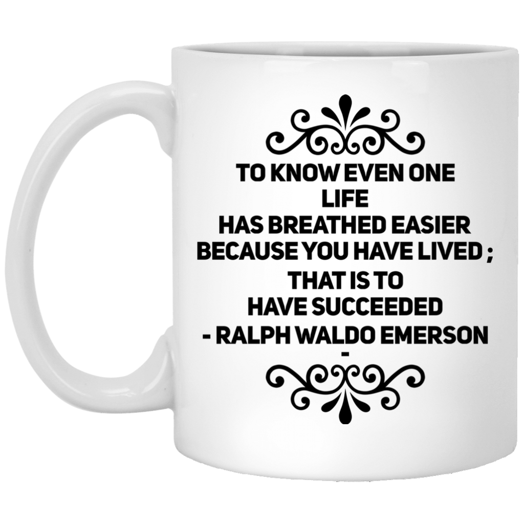 To know even one life has breathed easier 11 oz. White Mug