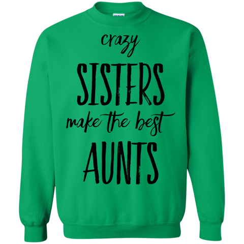 Crazy sisters make the best aunts Sweatshirt