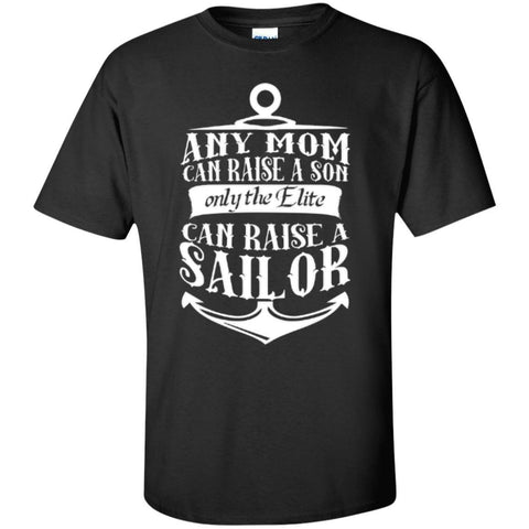 Apparel - Any Mom Can Raise A Son Only The Elite Can Raise A Sailor