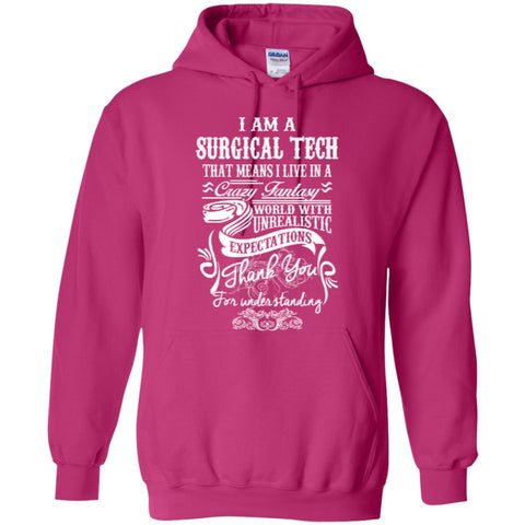 Apparel - I Am A Surgical Tech That Means I Live In A Crazy Fantasy