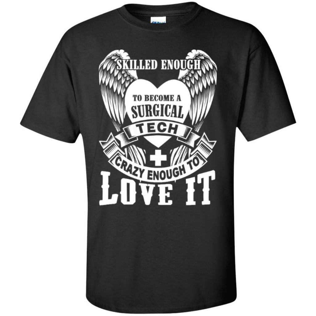 Apparel - Skilled Enough To Become Surgical Tech Crazy Enough To Love It Tshirt Hoodies