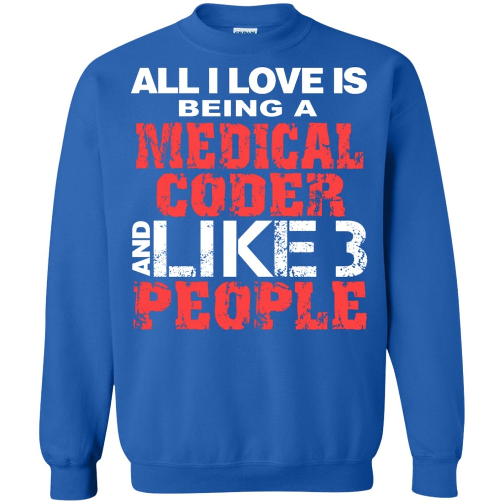 Crewnecks - All I Love Is Being A Medical Coder And Like 3 People    Crewneck Pullover Sweatshirt  8 Oz