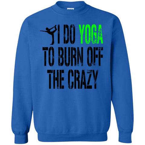 I do yoga to burn off the crazy  Crewneck Pullover Sweatshirt  8 oz