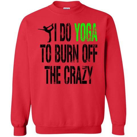Crewnecks - I Do Yoga To Burn Off The Crazy  Crewneck Pullover Sweatshirt  8 Oz