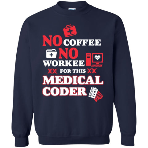 Crewnecks - No Coffee No Workee For This Medical Coder Hoodie   Crewneck Pullover Sweatshirt  8 Oz
