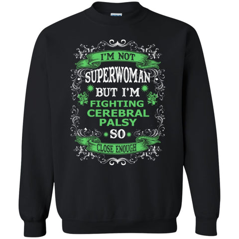 Not Superwoman but I'm fighting Cerebral Palsy  Crewneck Pullover Sweatshirt  8 oz