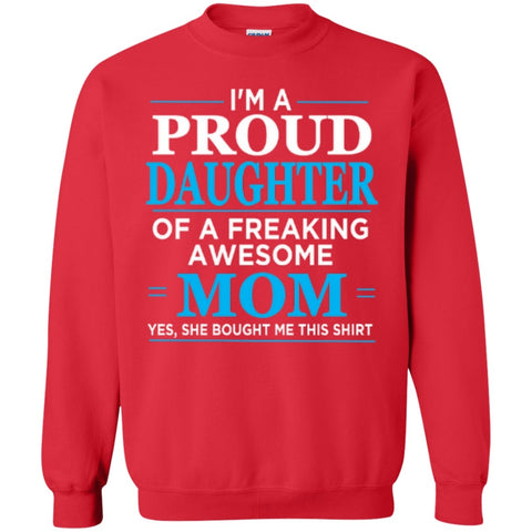 Crewnecks - Proud Daughter Of Freaking Awesome Mom  Sweatshirt