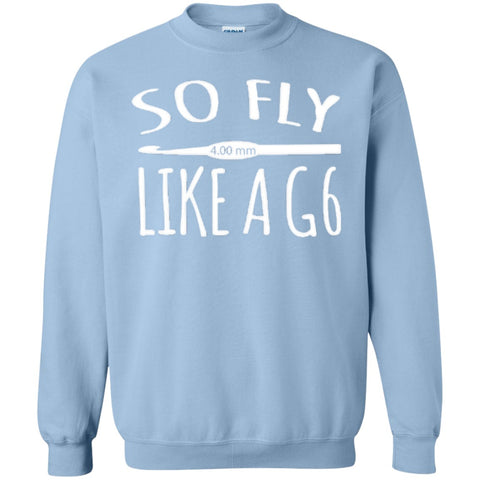 Crewnecks - So Fly Like A G6  Sweatshirt  8 Oz