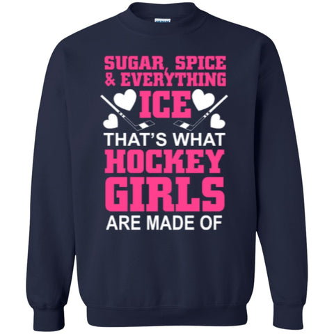 Crewnecks - Sugar,Spice And Everything Ice That's What Hockey Girls Are Made Of  Pullover Sweatshirt  8 Oz