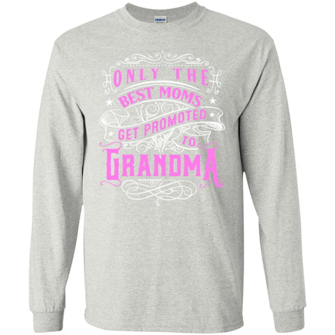 Featured Products - Only The Best Moms Get Promoted To Grandma Long Sleeve