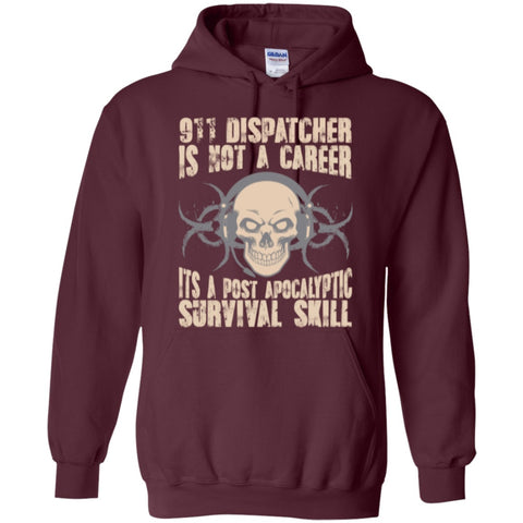 Hoodies - 911 Dispatcher Is Not A Career Its A Post Apocalyptic Survival Skill  Hoodie