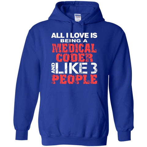 Hoodies - All I Love Is Being A Medical Coder And Like 3 People   Hoodie 8 Oz