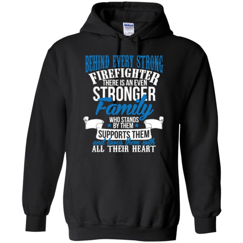 Hoodies - Behind Every Strong Firefighter There Is An Even Stronger Family   Pullover Hoodie 8 Oz