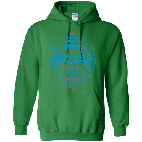 Hoodies - Being A Firefighter Is Like Riding A Bike Except The Bike Is On Fire And You're On Fire   Hoodie 8 Oz