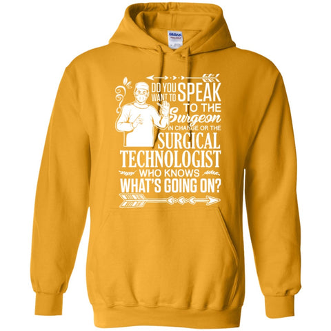 Hoodies - Do You Want To Speak To The Surgeon In Charge Or Surgical Technologist Who Knows What's Going On  8 Oz