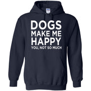 Dogs Make Me Happy You , Not so much  Hoodie 8 oz
