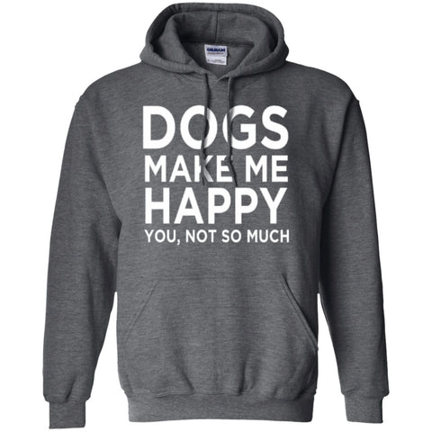 Hoodies - Dogs Make Me Happy You , Not So Much  Hoodie 8 Oz