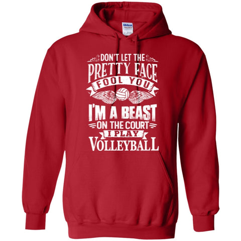 Hoodies - Dont Let The Pretty Face Fool You I Am A Beast On The Court  I Play Volleyball  Hoodie 8 Oz