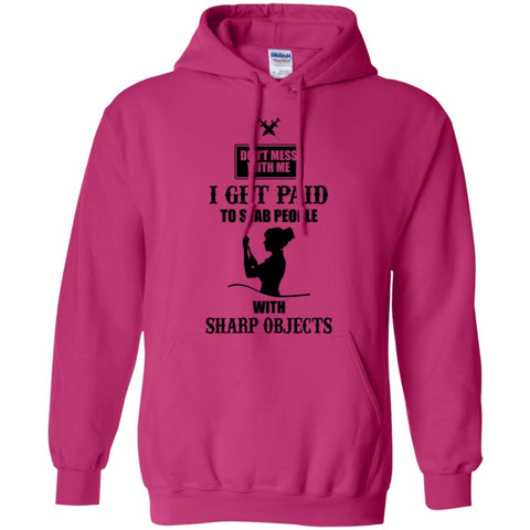 Hoodies - Dont Mess With Me I Get Paid To Stab People With Sharp Object  Hoodie 8 Oz