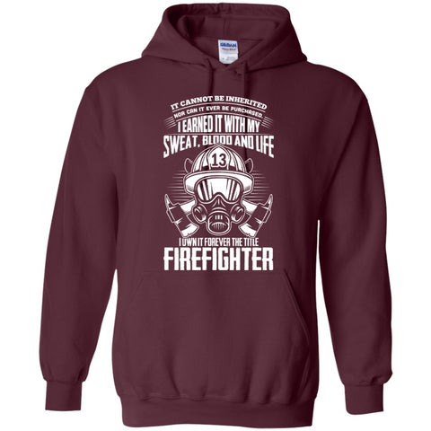 Hoodies - Firefighter I Earned It With My Sweat Blood And Life   Hoodie 8 Oz