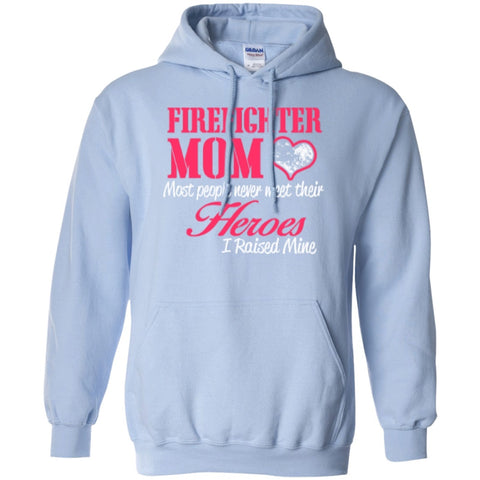 Hoodies - Firefighter Mom Most People Never Meet Their Heroes I Raised Mine   Hoodie 8 Oz