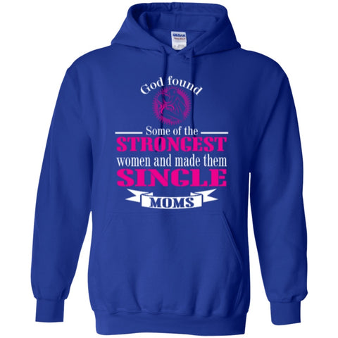 Hoodies - God Found Some Of The Strongest Women And Made Them Single Moms  Hoodie 8 Oz