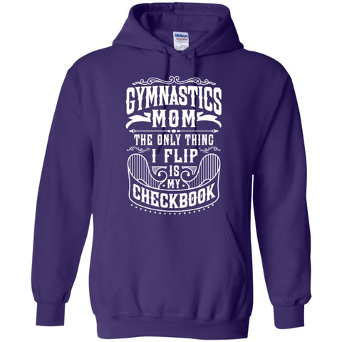 Hoodies - Gymnastics Mom The Only Thing I Flip Is My Checkbook   Hoodie 8 Oz