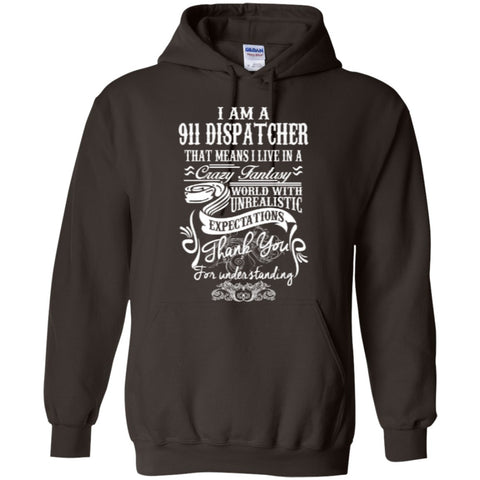 Hoodies - I Am A 911 Dispatcher That Means I Live In A Crazy Fantasy  Hoodie 8 Oz