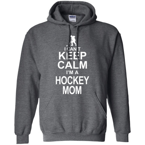 Hoodies - I Cant Keep Calm I'm A Hockey Mom  Hoodie
