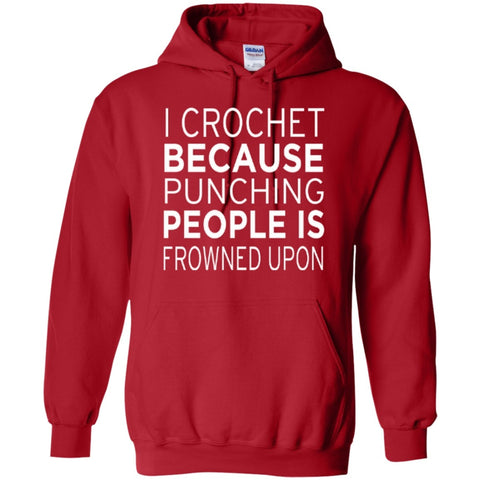 Hoodies - I Crochet Because Punching People Is Frowned Upon Hoodie