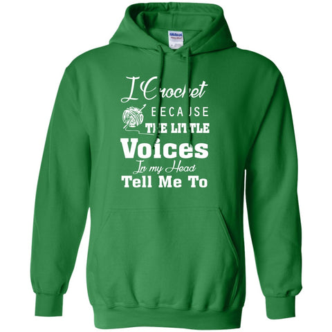 Hoodies - I Crochet Because The Little Voices In My Head Tell Me To  Hoodie 8 Oz