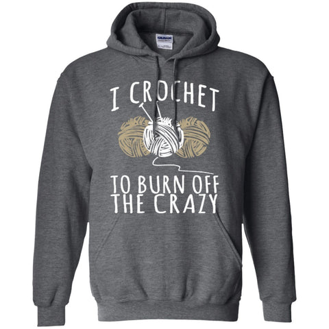 Hoodies - I Crochet To Burn Off The Crazy  Hoodie 8 Oz