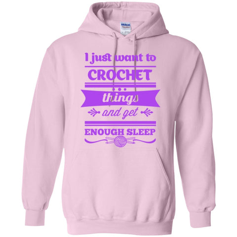 Hoodies - I Just Want To Crochet  Things And Get Enough Sleep   Hoodie