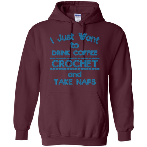 Hoodies - I Just Want To Drink Coffee Crochet And Take Nap Hoodie