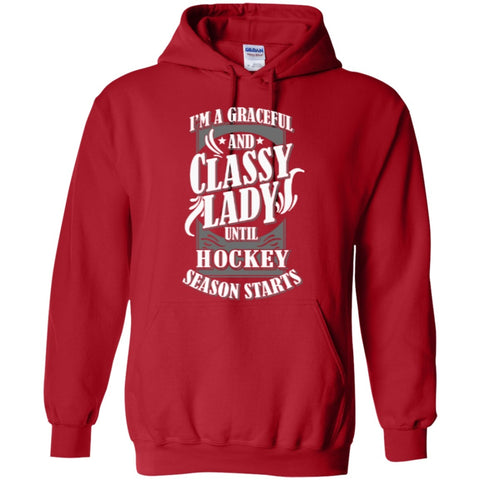 Hoodies - I'm A Graceful And Classy Lady Until Hockey Season Starts  Hoodie 8 Oz