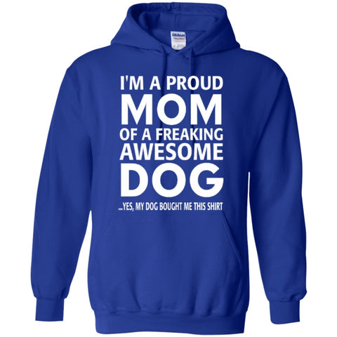 Hoodies - I'm A Proud Mom Of Freaking Awesome  Dog  Hoodie