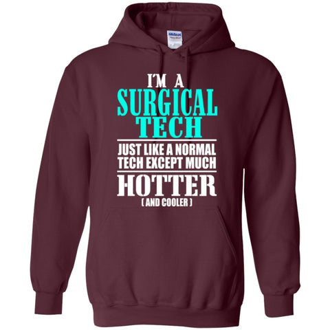 Hoodies - I'm A Surgical Tech Just Like A Normal Tech Except Much Hotter ( And Cooler)  Hoodie 8 Oz