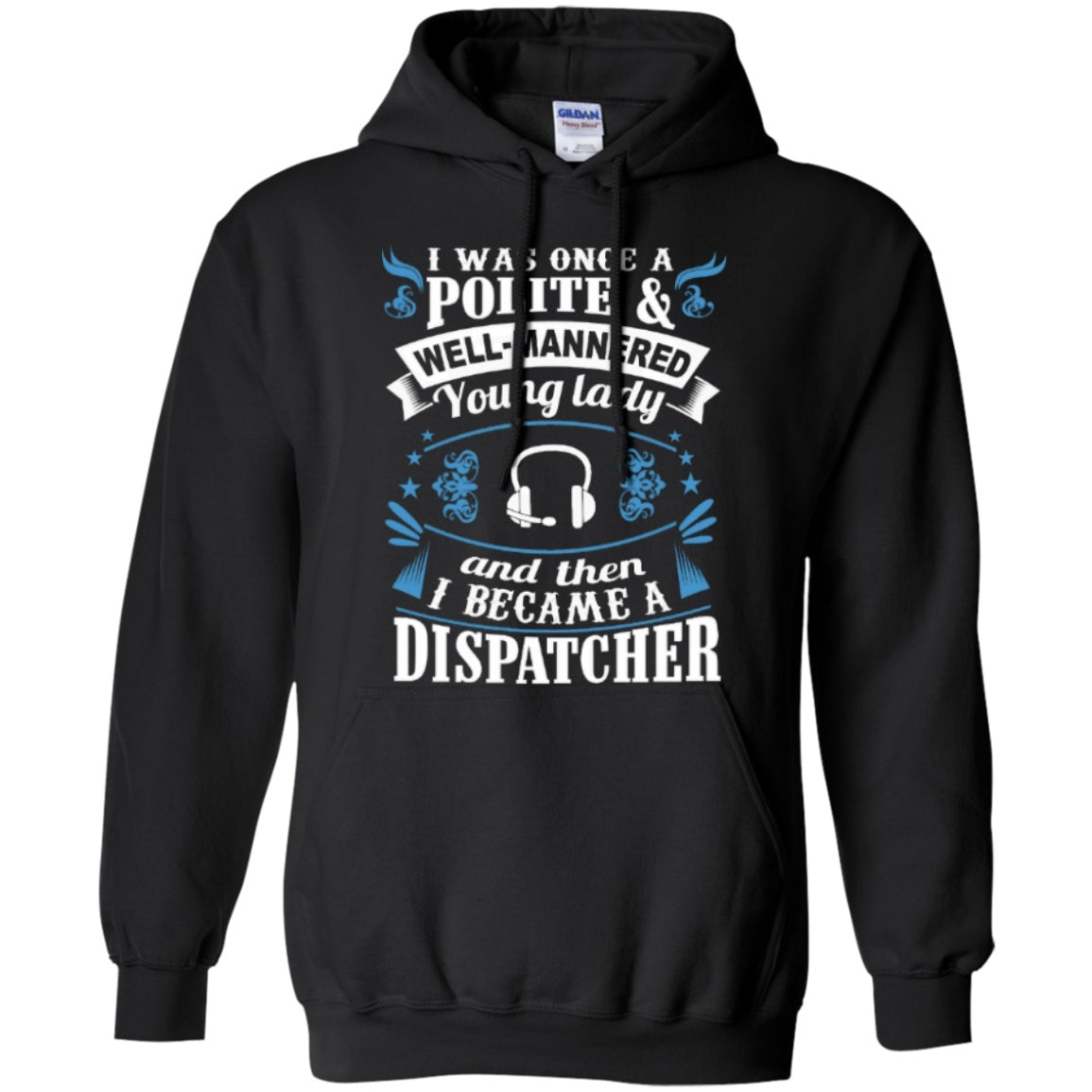 I was once a polite well manered young lady and then I Became a Dispatcher   Hoodie