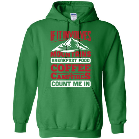 Hoodies - If It Involves Mountains Breakfast Food Coffee Or Campires Count Me In  Hoodie 8 Oz