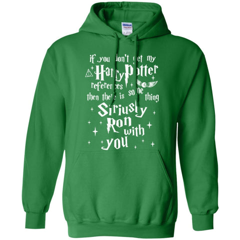 Hoodies - If You Don't Get My Harry Potter References Then There Is Something Siriusly Ron With You  Hoodie 8 Oz