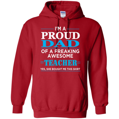 Hoodies - Proud Dad Of Freaking Awesome Teacher  Hoodie 8 Oz