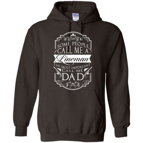 Hoodies - Some People Call Me A Lineman The Most Important Call Me DAD  Hoodie 8 Oz