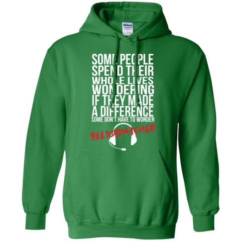 Hoodies - Some People Spend Their Whole Lives Wondering If They Made A Difference Some Don't Have To Wonder 911 Dispatcher  Hoodie 8 Oz