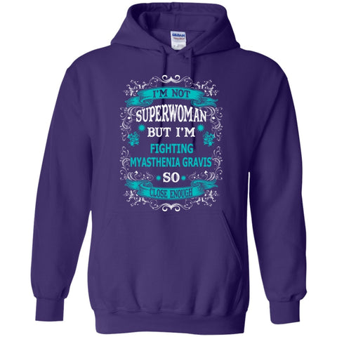Hoodies - Superwoman But Fighting Myasthenia Gravis So Close Enough  8 Oz
