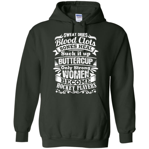 Hoodies - Sweat Dries Blood Clots Bones Heal Suck It Up.. Only Strong Women Become Hockey Players   Hoodie