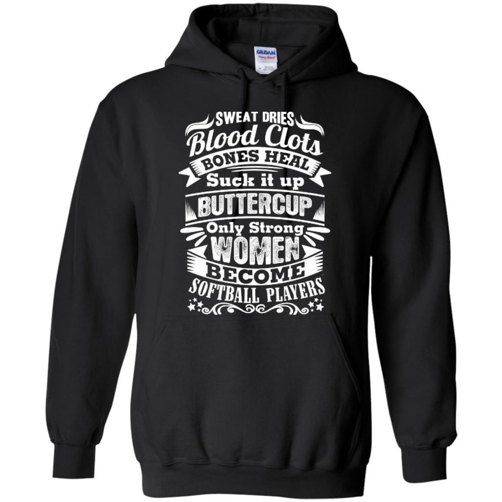 Hoodies - Sweat Dries Blood Clots Bones Heal Suck It Up.. Only Strong Women Become Softball Players Hoodie