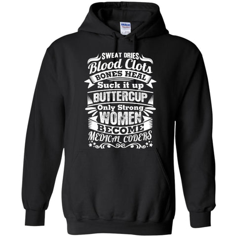 Hoodies - Sweat Dries Blood Clots Suck It Up Buttercup Only Strong Women Become Medical Coders  Hoodie 8 Oz