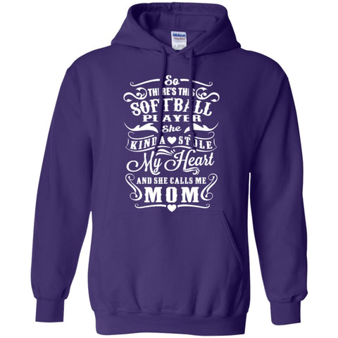 Hoodies - There's This Softball Player She Kinda Stole My Heart And She Calls Me Mom   Hoodie 8 Oz
