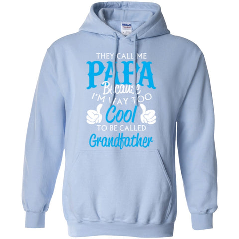 Hoodies - They Call Me Papa Because I'm Way To Cool To Be Called Grandfather   Hoodie 8 Oz