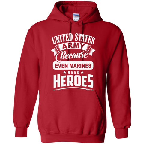 Hoodies - United States Army Because Even Marines Need Heroes   Hoodie 8 Oz